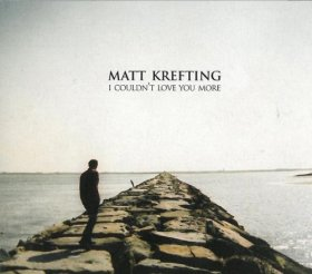 Matt Krefting - I Couldn't Love You More [CD]