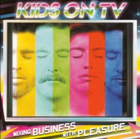 Kids On Tv - Mixing Business With Pleasure [CD]
