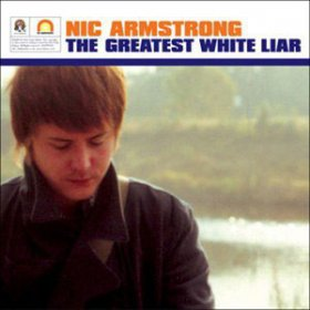 Nic Armstrong - The Greatest White Liar [CD]