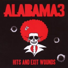 Alabama 3 - Hits And Exit Wounds [CD]