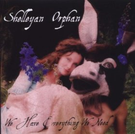 Shelleyan Orphan - We Have Everything We Need [CD]