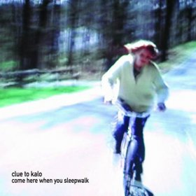 Clue To Kalo - Come Here When You Sleepwalk [CD]