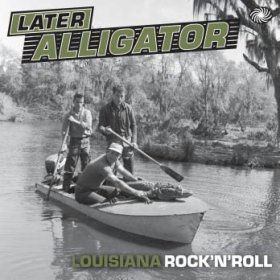 Various - Later Alligator: Louisiana R'N'r [2CD]