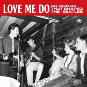 Various - Love Me Do: Songs Shaped The Beatles [2CD]