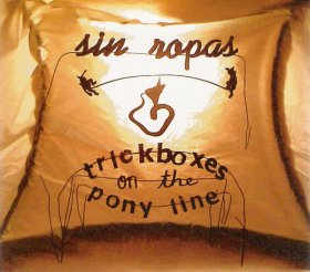 Sin Ropas - Trickboxes On The Pony Line [CD]