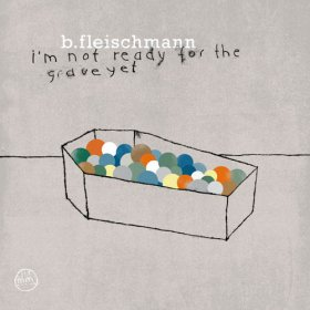 B.fleischmann - I'M Not Ready For The Grave Yet [Vinyl, LP]