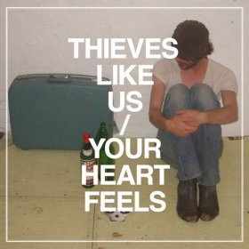 Thieves Like Us - Your Heart Feels [Vinyl, MLP]