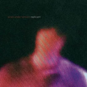 Wires Under Tension - Replicant [CD]