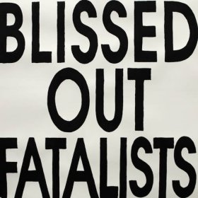 Blissed Out Fatalists - Blissed Out Fatalists [Vinyl, LP]