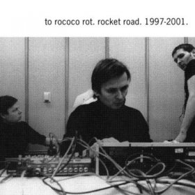 To Rococo Rot - Rocket Road 1997 [3CD]