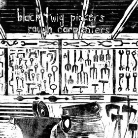 Black Twig Pickers - Rough Carpenters [CD]