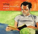 Whip - Atheist Lovesongs To God [CD]