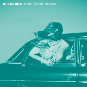 Bleached - Ride Your Heart [Vinyl, LP]