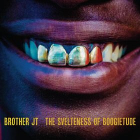 Brother Jt - The Svelteness Of Boogietude [CD]