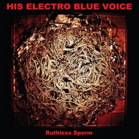 His Electro Blue Voice - Ruthless Sperm [Vinyl, LP]