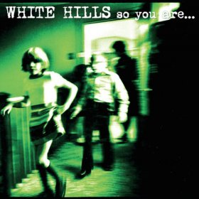 White Hills - So You Are... So You'll Be [CD]