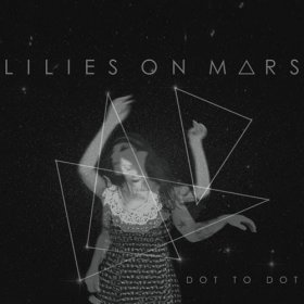 Lilies On Mars - Dot To Dot [CD]