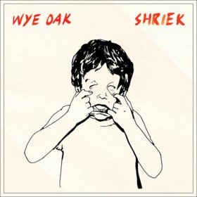 Wye Oak - Shriek [Vinyl, LP]