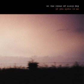 At The Close Of Every Day - If You Spoke To Me [MCD]