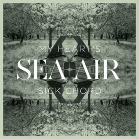 Sea + Air - My Heart's Sick Chord [CD]