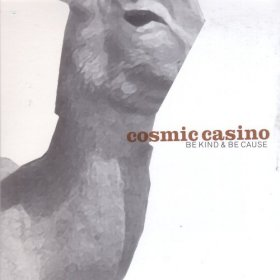 Cosmic Casino - Be Kind & Be Cause [CD]
