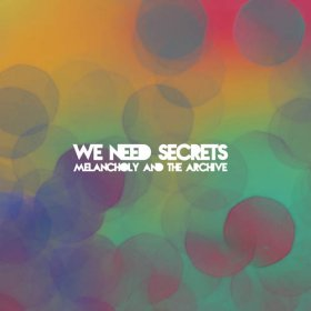 We Need Secrets - Melancholy & The Archive [CD]