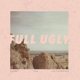 Full Ugly - Spent The Afternoon [CD]