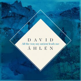 David Ahlen - All The Way My Saviour Leads [MCD]