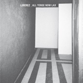 Liberez - All Tense Now Lax [CD]