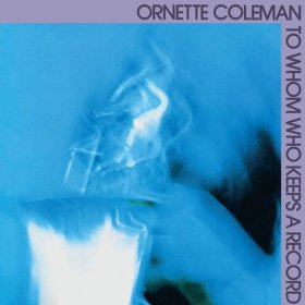 Ornette Coleman - To Whom Who Keeps A Record [Vinyl, LP]