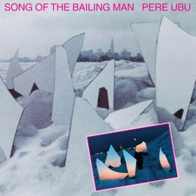 Pere Ubu - Song Of The Bailing Man [CD]
