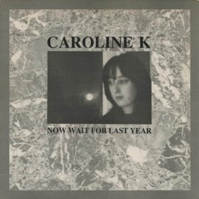 Caroline K - Now Wait For Last Year [Vinyl, LP]