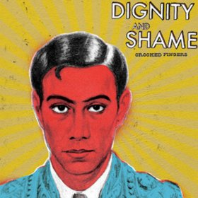 Crooked Fingers - Dignity And Shame [CD]
