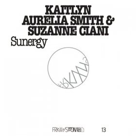Kaitlyn Smith Aurelia & Suzanne Ciani - Sunergy (FRKWYS Vol. 13) [CD]