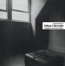 William S. Burroughs - Nothing Here Now But The Recordings [Vinyl, LP]