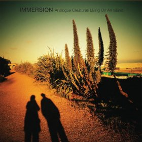 Immersion - Analogue Creatures / Living On An Island [CD]