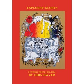 John Dwyer - Exploded Globes: An Annotated Collection Of [BOEK]