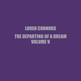 "Loren Connors - The Departing Of A Dream Vol. V [Vinyl, 10""]"