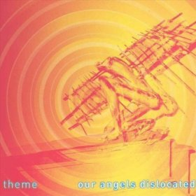 Theme - Our Angels Dislocated [CD]
