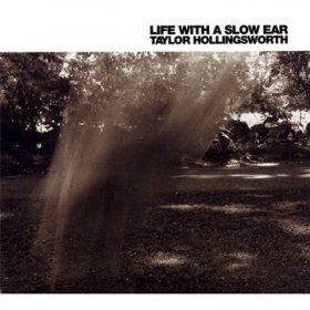Taylor Hollingsworth - Life With A Slow Ear [Vinyl, CD]