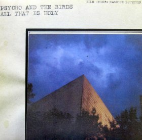 Psycho And The Birds - All That Is Holy [Vinyl, LP]