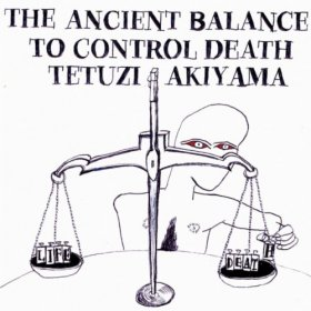 Tetuzi Akiyama - The Ancient Balance To Control Death [CD]