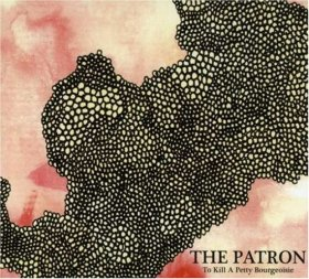 To Kill A Pretty Bourgeoisie - The Patron [CD]