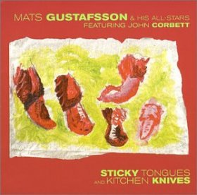 Mats Gustafsson - Sticky Tongues & Kitchen Knives [CD]