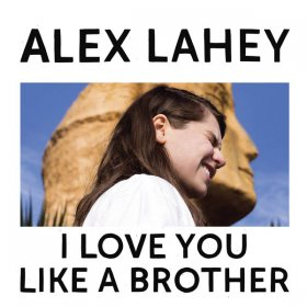 Alex Lahey - I Love You Like A Brother [Vinyl, LP]