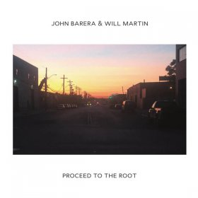 John Barera & Will Martin - Proceed To The Root [2CD]