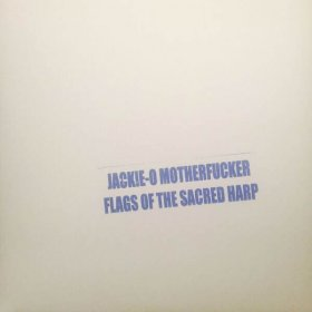 Jackie O Motherfucker - Flags Of The Sacred Harp [Vinyl, 2LP]