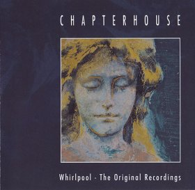 Chapterhouse - Whirlpool - The Original Recordings [CD]