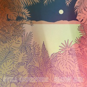 Still Corners - Slow Air [CD]