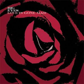 Big Eyes - Love Is Gone Mad [CD]